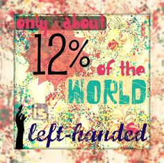 Only about 12% of the world is left-handed. www.loveyourlefty.com