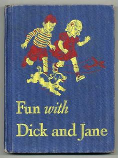 This just makes me laugh...yes...we learned to read with these books. See Dick...See Dick Run...See Jane...See Jane Run...See Spot ...see Spot Run.....on and on.... and on....this was the Blue Book came after the Yellow & the Red