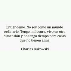 Charles Bukowski español - Buscar con Google Poem Quotes, Words Quotes, Life Quotes, Sayings, Some Words, More Than Words, Love Phrases, William Shakespeare, Word Porn