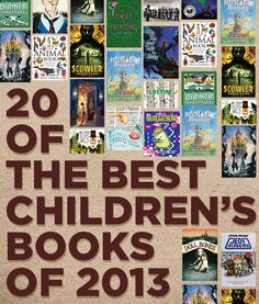 20 Of The Best Children's Books Of 2013 by Donalyn Miller, author of The Book Whisper, and Colby Sharp, third grade teacher. Both contributors created the Nerdy Book Club Blog! Check it out if your looking for a good book to read!