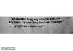 Tak bardzo boję się stracić coś, co kocham, że nie chcę... #Foer-Jonathan-Safran,  #Miłość