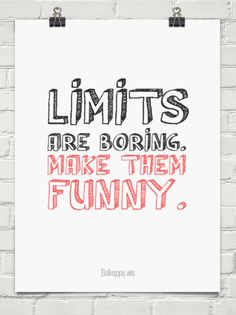 Limits are boring.  make them  funny. #870621