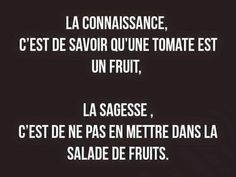 Knowledge is knowing that tomato is a fruit, wisdom is not to put it in the fruit salad. Amazing Quotes, Best Quotes, Funny Quotes, Words Quotes, Life Quotes, Quote Citation, Slogan Tshirt, Lol, Some Words