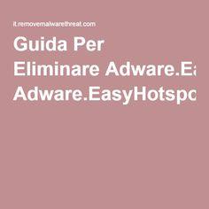 Guida Per Eliminare Adware.EasyHotspot