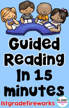 Guided Reading in 15-20 minutes? WOW! How to do assessments, small group instruction, and make it exciting and EFFECTIVE! And a FREEBIE to get you started. 1stgradefireworks