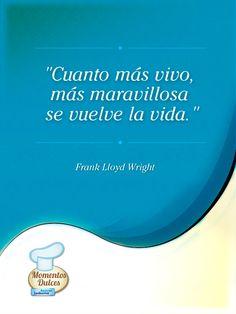 """""""Cuanto más vivo, más maravillosa se vuelve la vida."""" (Frank Lloyd Wright) ¿Están de acuerdo con la frase?"""