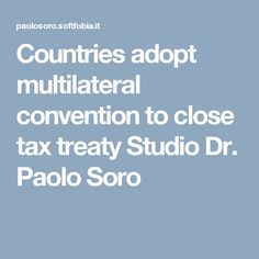 Countries adopt multilateral convention to close tax treaty Studio Dr. Paolo Soro
