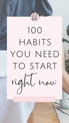 100 Habits You Need  To Start Right Now