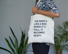 Tote Bag The mind is like a bag. When it's full, it becomes heavy.