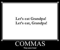 Commas. They save lives. Awesome! Lol.