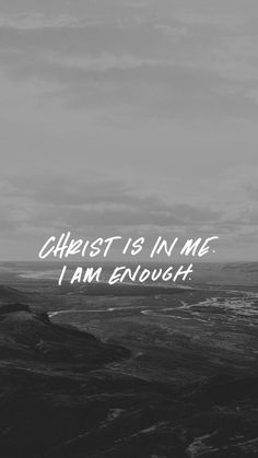 Christ is in me. I am enough.