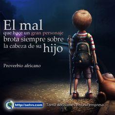 El mal que hace un gran personaje brota siempre sobre la cabeza de su hijo. Proverbio africano. http://selvv.com/toma-de-decisiones-en-una-empresa/