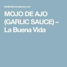 MOJO DE AJO (GARLIC SAUCE) – La Buena Vida