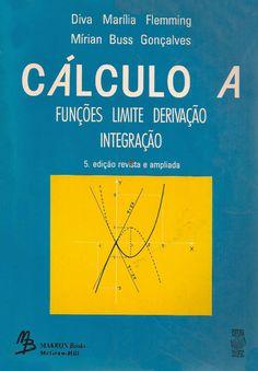 FLEMMING, Diva Marília; GONÇALVES, Mirian Buss. Cálculo A: funções, limite, derivação, integração. 5 ed. rev. e ampl. São Paulo: Makron, 1992. xv, 617 p. ISBN 0074606875.  Palavras-chave: CALCULO INTEGRAL; CALCULO DIFERENCIAL.  CDU 517.2/.3 / F599c / 5 ed. rev. e ampl. / 1992