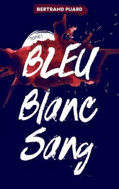 Mon avis sur Bleu Blanc Sang (tome 1) de Bertrand Puard, aux éd. Hachette Romans (2016)