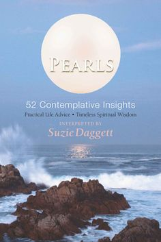 New ebook offering Practical Life Advice     & Timeless Spiritual Wisdom by Suzie Daggett   PEARLS are heartfelt words from Source energy offering timeless spiritual wisdom and universal truths to open your heart, soul and spirit, bringing you peace, serenity and clarity. Buy now - http://www.dearsource.com/#!pearls-of-wisdom/cg47