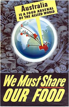 """WWII Australian propaganda - """"Australia is a food arsenal of the Allied World - We must share our food"""""""