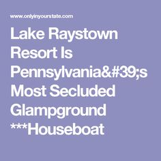 Lake Raystown Resort Is Pennsylvania's Most Secluded Glampground ***Houseboat