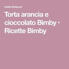 Torta arancia e cioccolato Bimby • Ricette Bimby