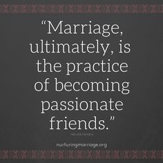Happy Marriages are based on a deep friendship. (image via nurturing marriage)