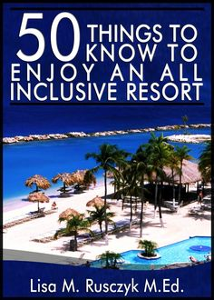 50 Things to Know About All Inclusive Resorts. Free eBook. #50ThingsToKnow