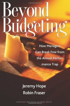 Beyond Budgeting: How Managers Can Break Free from the Annual Performance Trap by Jeremy Hope. $25.55. 336 pages. Author: Jeremy Hope. Publication: April 11, 2003. Publisher: Harvard Business Review Press (April 11, 2003)