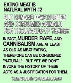 Eating meat is natural myth - But humans have hunted and consumed animals for… Vegan Facts, Vegan Memes, Vegan Quotes, Why Vegan, Vegan Vegetarian, Vegetarian Memes, Reasons To Go Vegan, How To Become Vegan, Animal Agriculture