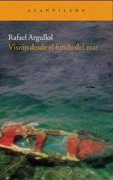 Rafael Argullol · Visión desde el fondo del mar