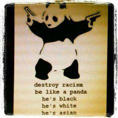 amazing - destroy racism, be like a panda. he's black; he's white; he's Asian.