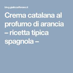 Crema catalana al profumo di arancia – ricetta tipica spagnola –