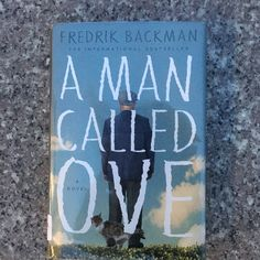 A Man Called Ove by Fredrick  Backman - If Ove doesn't make you crazy, you will love his story.