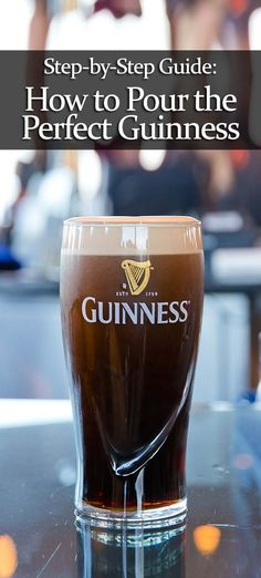 The Mystery Behind Pouring the Perfect Guinness: A Step-by-Step Guide