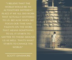 In memory of Scott Dinsmore - even though I only knew you from afar, your energy was electric and your belief unwavering. Condolences to the Dinsmore family and friends and to all the LYL community
