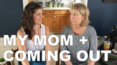 My Mom + Coming Out