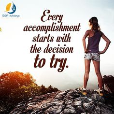 """Every accomplishment starts with the decision to ‪#‎try‬"" ‪#‎MotivationalMonday‬ ‪#‎Explore‬ ‪#‎SGPHolidays‬ ‪#‎Travel‬ ‪#‎Escape‬ ‪#‎WorldTravel‬ ‪#‎TravelTheWorld‬"