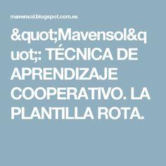 """""""Mavensol"""": TÉCNICA DE APRENDIZAJE COOPERATIVO. LA PLANTILLA ROTA."""