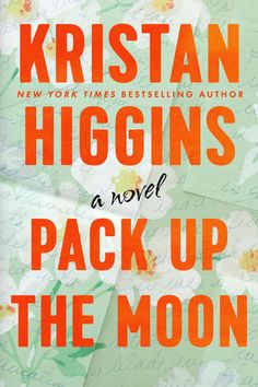 Pack Up the Moon by Kristan Higgins: 9780593335369 | PenguinRandomHouse.com: Books Kristan Higgins, New Books, Books To Read, Moon Book, Pack Up, Dogs And Kids, Newly Married, New Relationships, Inevitable