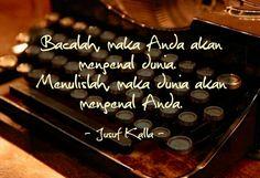 """Bacalah, maka Anda akan mengenal dunia. Menulislah, maka dunia akan mengenal Anda."" - Jusuf Kalla"