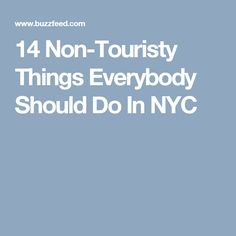 14 Non-Touristy Things Everybody Should Do In NYC