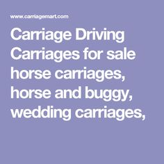 Carriage Driving Carriages for sale horse carriages, horse and buggy, wedding carriages,