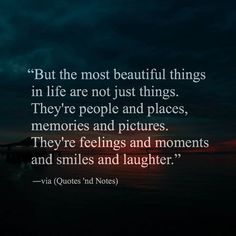 But the most beautiful things in life are not just things. They're people and places memories and pictures. They're feelings and moments and smiles and laughter. via (http://ift.tt/2eNmHIL)