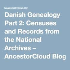 Danish Genealogy Part 2: Censuses and Records from the National Archives – AncestorCloud Blog