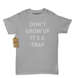 Don't Grow Up It's A Trap Womens T-shirt