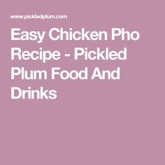 Easy Chicken Pho Recipe - Pickled Plum Food And Drinks