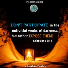 Don't participate in the worthless pleasures of evil & darkness, but instead, rebuke and expose them. The system of the world system was designed to make your life as Christian difficult, so be careful how you live. Don't live like ignorant people, but like wise people. Your steps are guided, you will not wander away from kingdom principles. You belong to Christ Jesus, your flesh with its passions and desires has been crucified to the cross. #BringDownTheWalls