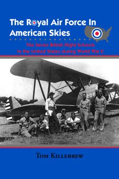 The Royal Air Force In American Skies: The Seven British Flight Schools In The United States During World War Ii by Tom Killebrew The book is related to Ponca City, British Overseas Territories, Tech Background, Royal Air Force, School S, Military History, Great Britain, World War Ii, United States