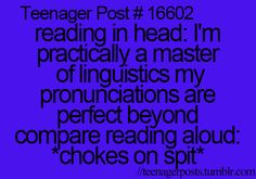 Pretty sure this applies to more than just teenagers, because this happens to me, too.
