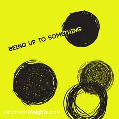 "Being up to Something by Landmark Forum leader, Angie Mattingly  ""When we are up to something, we are called to step forward, to be and act in wholly new ways. It calls forth strength and creativity, generates energy and excitement, and attracts and invites the participation of others. When we are up to something, we step outside the constraints of our circumstances, and stand for…"" Read more >"