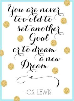 Never to old to set another goal or to dream a new dream! Join me in the Stella & Dot Fun! www.stelladot.com/carolynmlewis