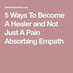 5 Ways To Become A Healer and Not Just A Pain Absorbing Empath Energy Quotes, Personality Types, Virgo Personality, Empath Abilities, Psychic Abilities, Inner Child Healing, Infj Infp, Meditation Techniques, Spiritual Growth